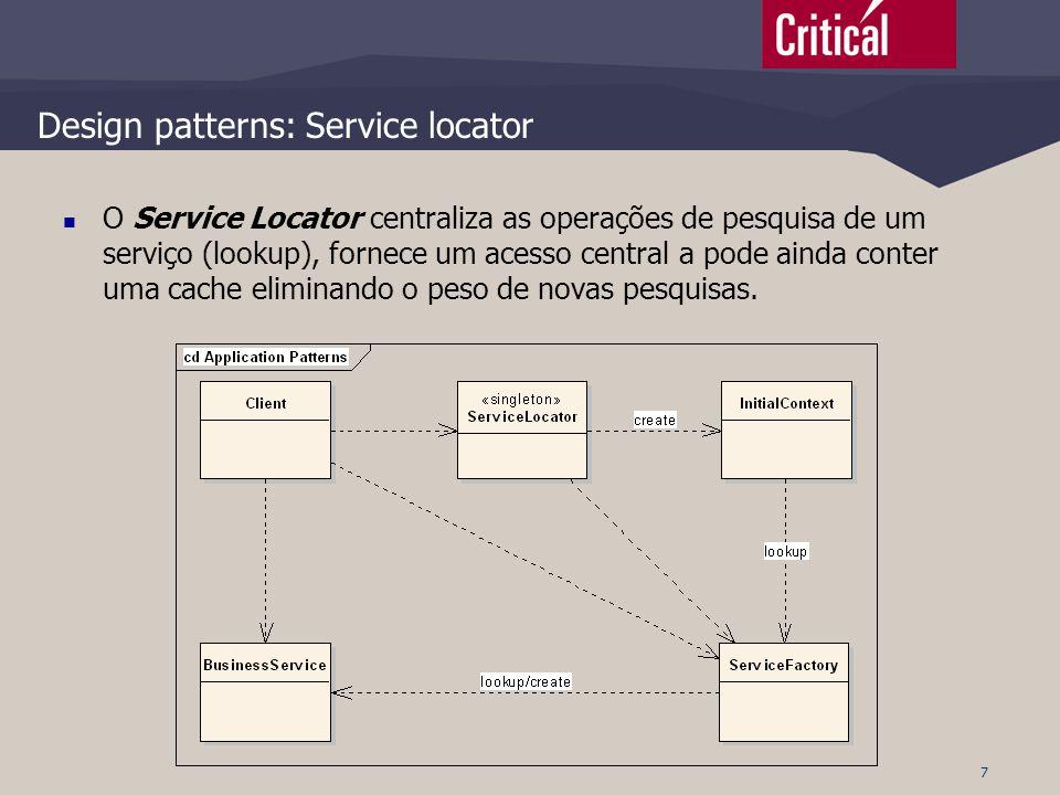 7 Design patterns: Service locator  O Service Locator centraliza as operações de pesquisa de um serviço (lookup), fornece um acesso central a pode ai