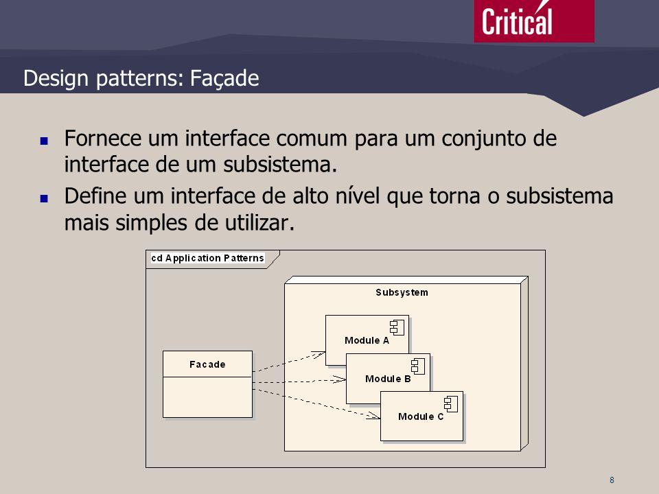 8 Design patterns: Façade  Fornece um interface comum para um conjunto de interface de um subsistema.  Define um interface de alto nível que torna o