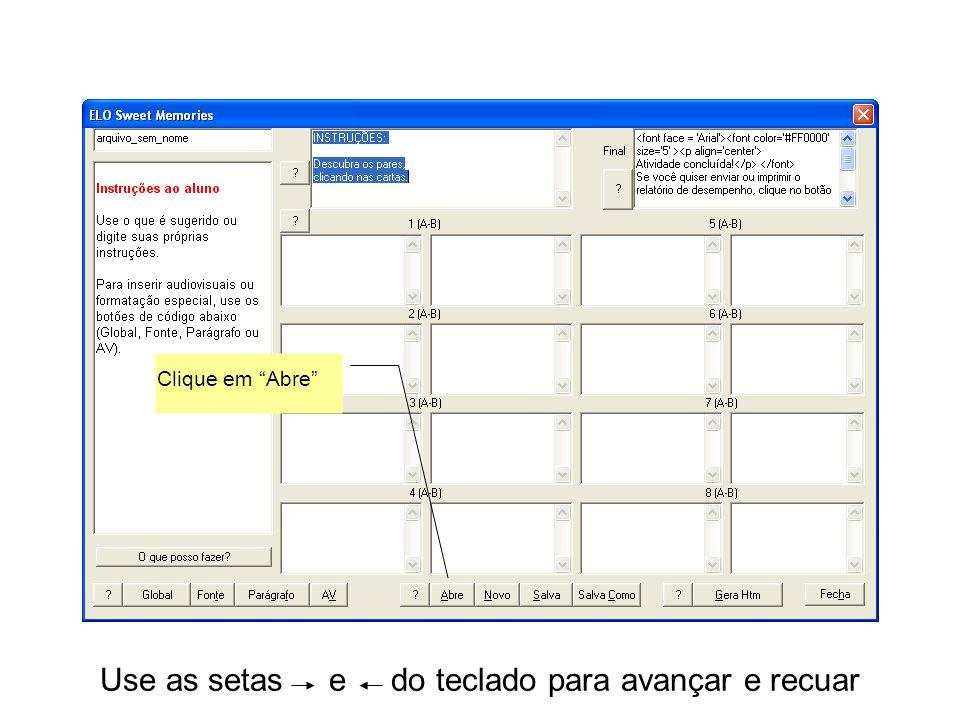 """Use as setas e do teclado para avançar e recuar Clique em """"Abre"""""""