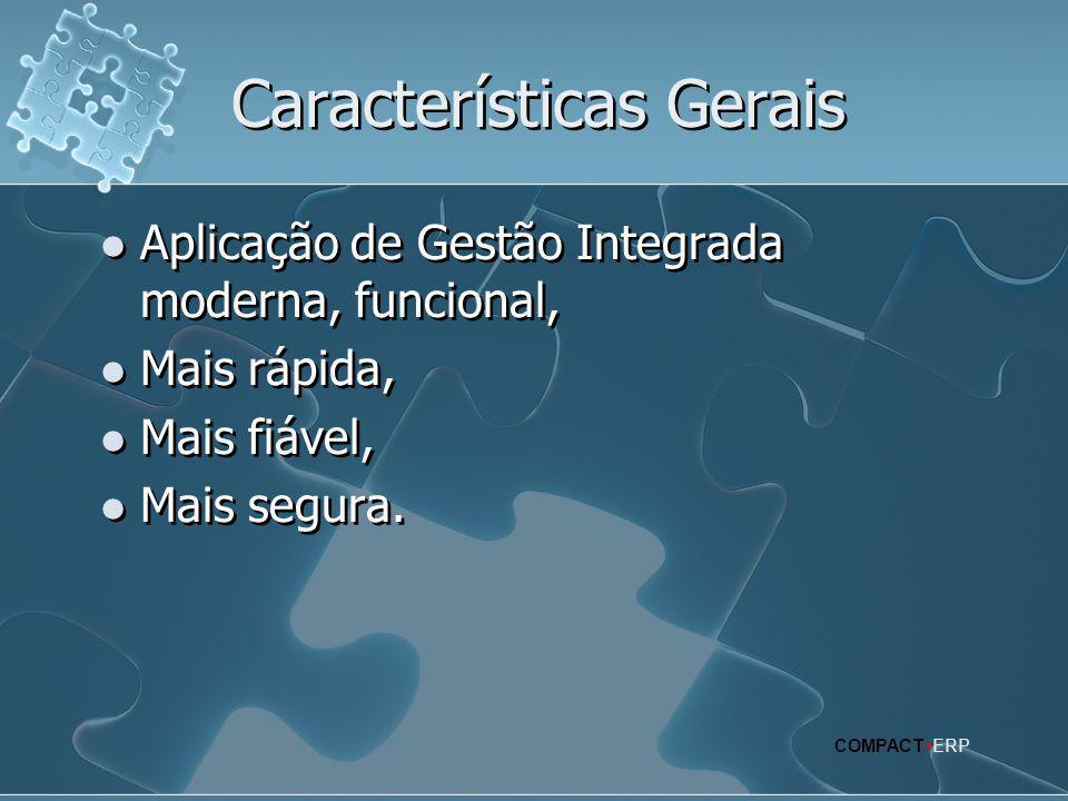 Características Gerais  Aplicação de Gestão Integrada moderna, funcional,  Mais rápida,  Mais fiável,  Mais segura.  Aplicação de Gestão Integrad