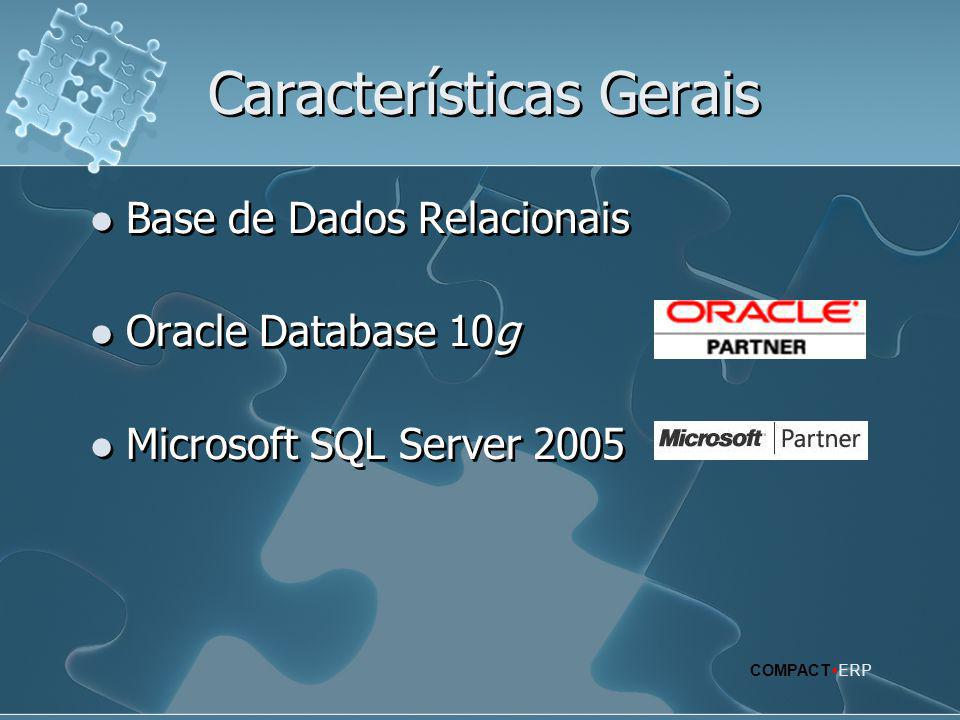Características Gerais  Base de Dados Relacionais  Oracle Database 10g  Microsoft SQL Server 2005  Base de Dados Relacionais  Oracle Database 10g  Microsoft SQL Server 2005 COMPACT  ERP