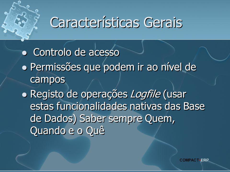 Características Gerais  Controlo de acesso  Permissões que podem ir ao nível de campos  Registo de operações Logfile (usar estas funcionalidades na