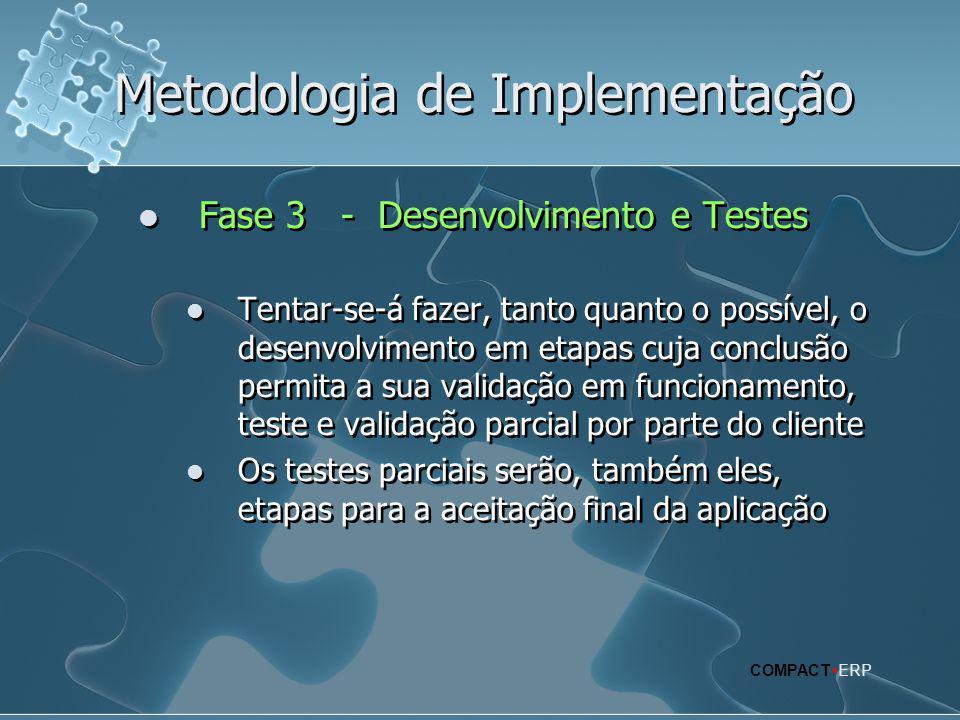 Metodologia de Implementação  Fase 3 - Desenvolvimento e Testes  Tentar-se-á fazer, tanto quanto o possível, o desenvolvimento em etapas cuja conclu
