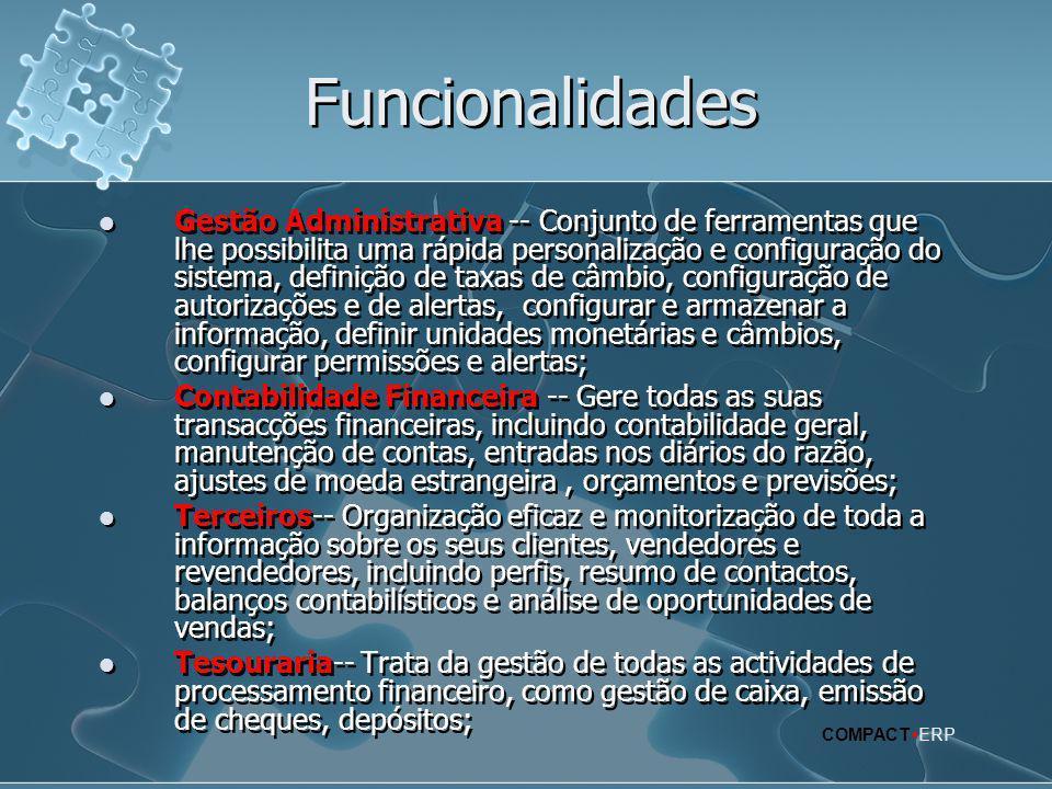 Funcionalidades  Gestão Administrativa -- Conjunto de ferramentas que lhe possibilita uma rápida personalização e configuração do sistema, definição