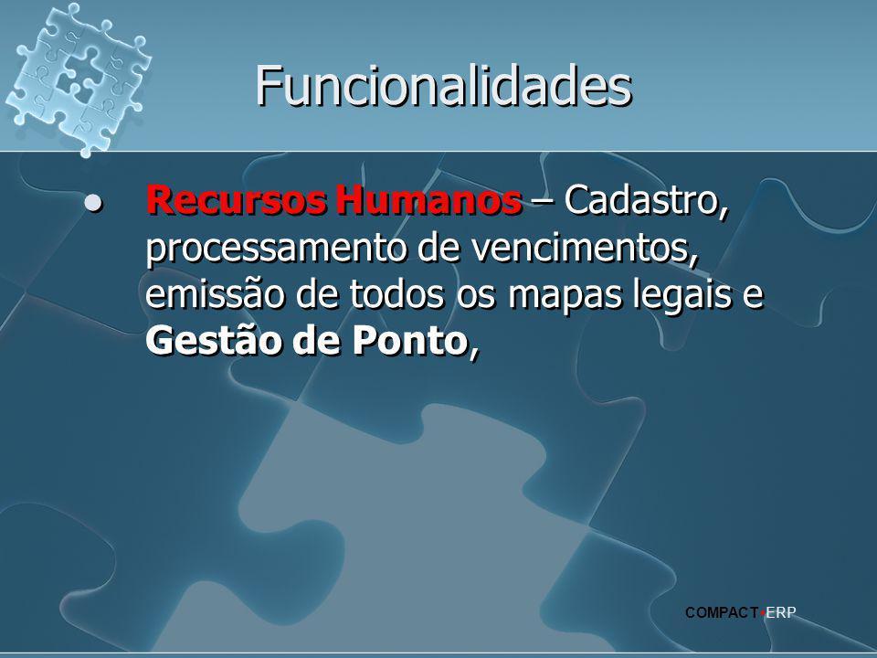 Funcionalidades  Recursos Humanos – Cadastro, processamento de vencimentos, emissão de todos os mapas legais e Gestão de Ponto, COMPACT  ERP