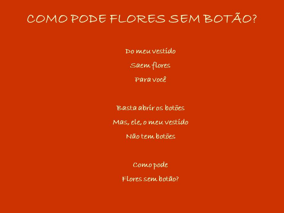 COMO PODE FLORES SEM BOTÃO.