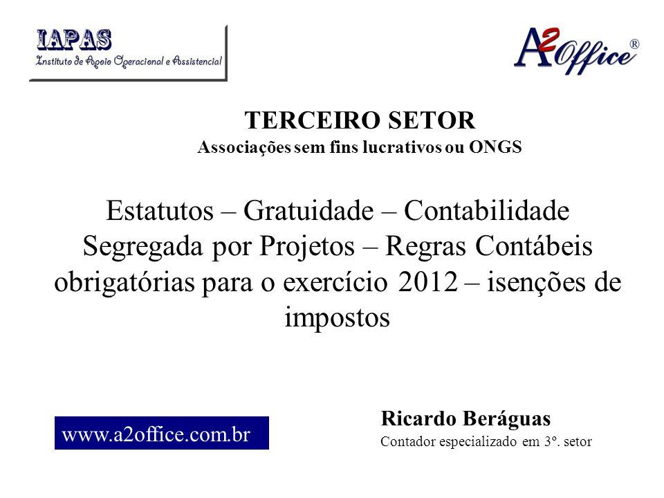 TERCEIRO SETOR Associações sem fins lucrativos ou ONGS Estatutos – Gratuidade – Contabilidade Segregada por Projetos – Regras Contábeis obrigatórias p