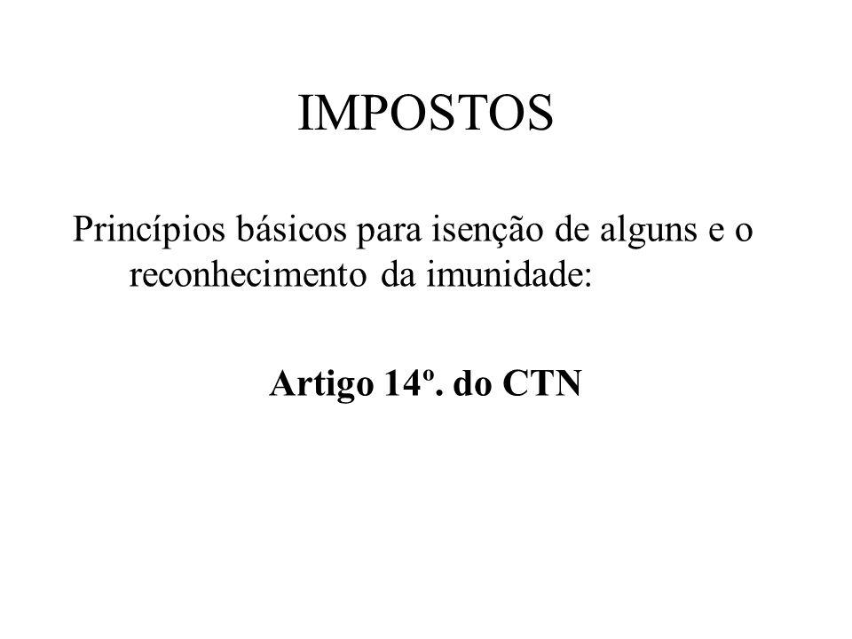 IMPOSTOS Princípios básicos para isenção de alguns e o reconhecimento da imunidade: Artigo 14º. do CTN