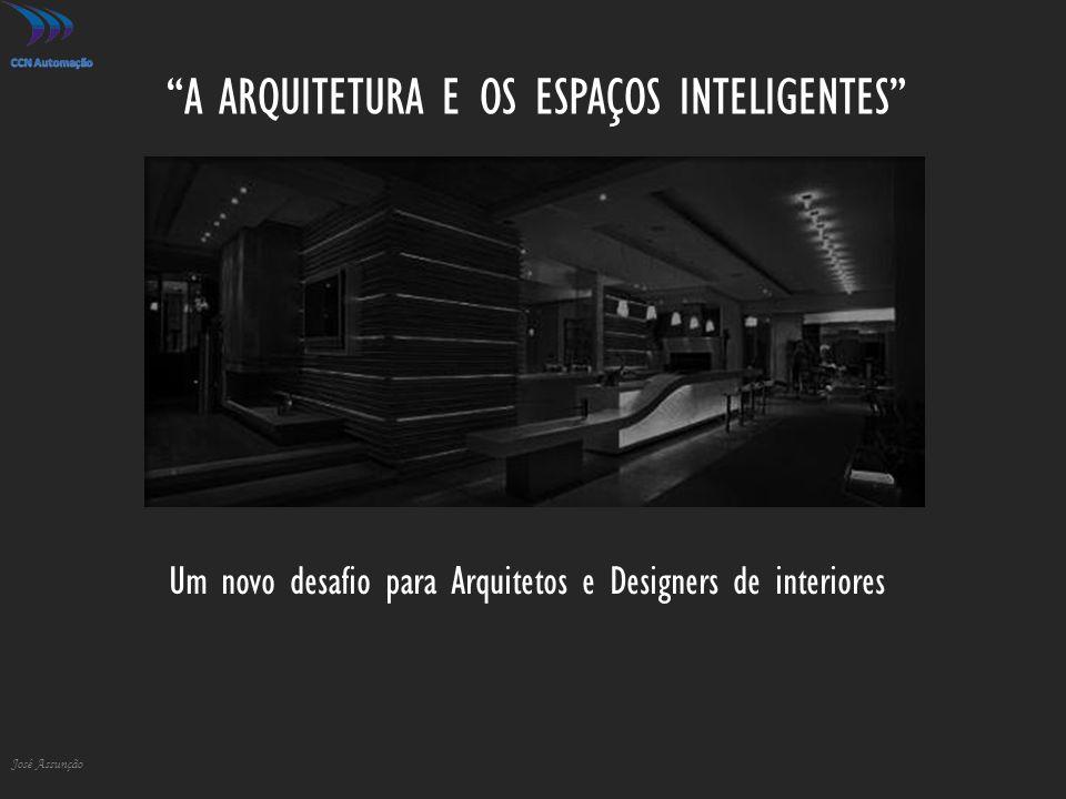 """""""A ARQUITETURA E OS ESPAÇOS INTELIGENTES"""" José Assunção Um novo desafio para Arquitetos e Designers de interiores"""