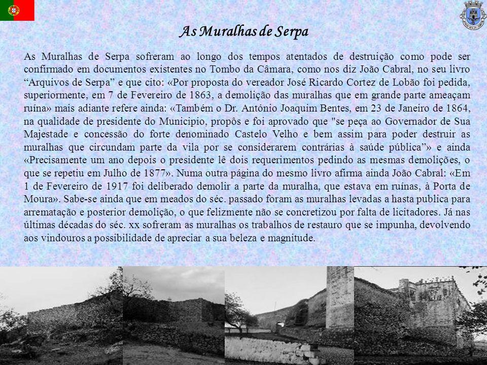 As Muralhas de Serpa sofreram ao longo dos tempos atentados de destruição como pode ser confirmado em documentos existentes no Tombo da Câmara, como n