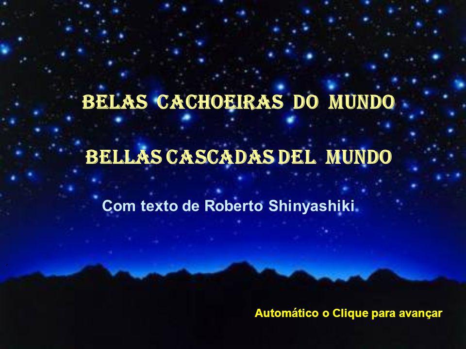 BELAS CACHOEIRAS dO MUNDO Com texto de Roberto Shinyashiki ´ Automático o Clique para avançar BELLAS CASCADAS DEL MUNDO