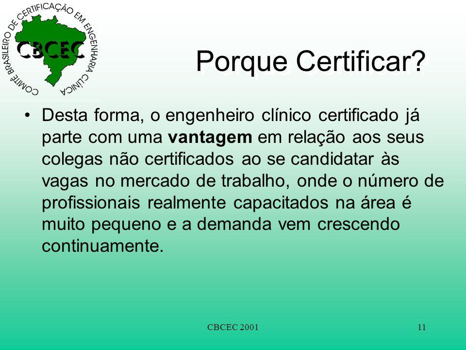 CBCEC 200111 Porque Certificar? •Desta forma, o engenheiro clínico certificado já parte com uma vantagem em relação aos seus colegas não certificados