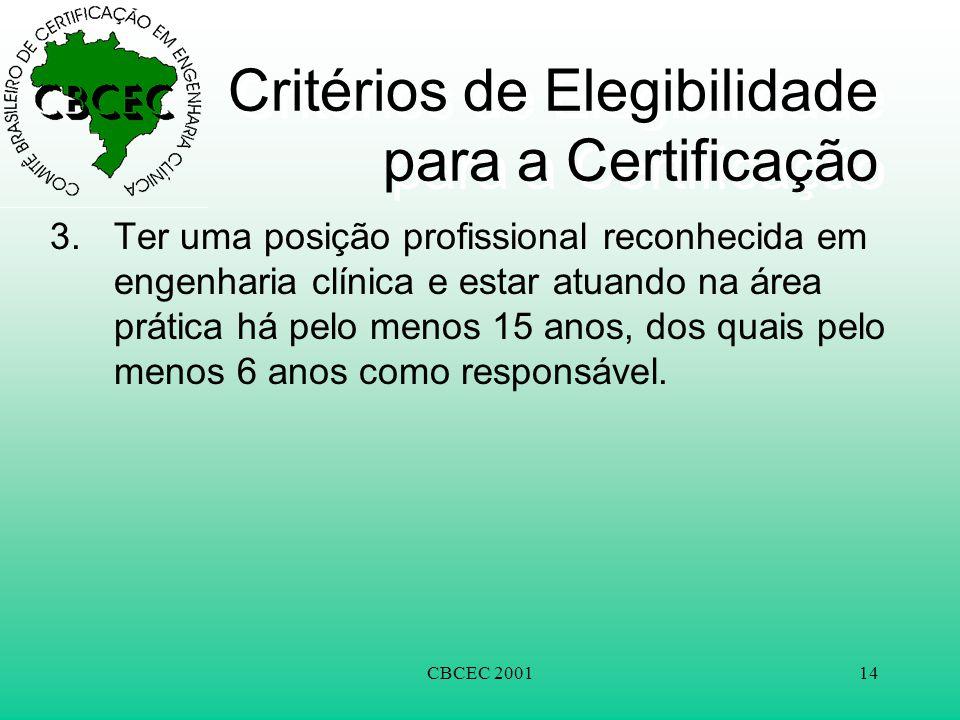 CBCEC 200114 Critérios de Elegibilidade para a Certificação 3.Ter uma posição profissional reconhecida em engenharia clínica e estar atuando na área prática há pelo menos 15 anos, dos quais pelo menos 6 anos como responsável.