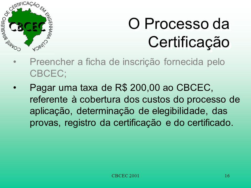 CBCEC 200116 O Processo da Certificação •Preencher a ficha de inscrição fornecida pelo CBCEC; •Pagar uma taxa de R$ 200,00 ao CBCEC, referente à cobertura dos custos do processo de aplicação, determinação de elegibilidade, das provas, registro da certificação e do certificado.