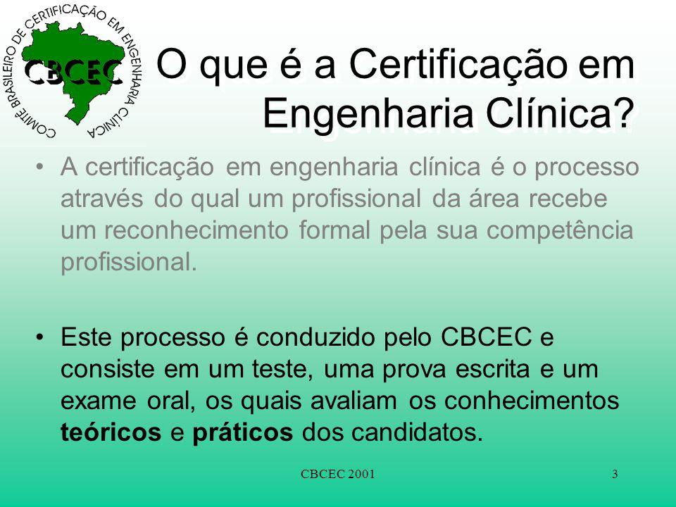 CBCEC 20013 O que é a Certificação em Engenharia Clínica? •A certificação em engenharia clínica é o processo através do qual um profissional da área r