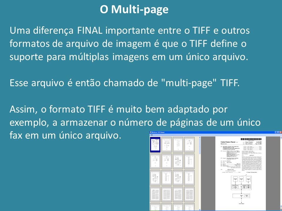 O Multi-page Uma diferença FINAL importante entre o TIFF e outros formatos de arquivo de imagem é que o TIFF define o suporte para múltiplas imagens e