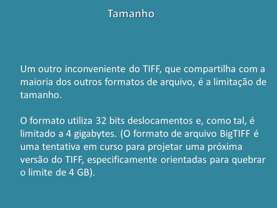 Um outro inconveniente do TIFF, que compartilha com a maioria dos outros formatos de arquivo, é a limitação de tamanho. O formato utiliza 32 bits desl