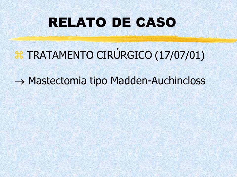 RELATO DE CASO z TRATAMENTO CIRÚRGICO (17/07/01)  Mastectomia tipo Madden-Auchincloss