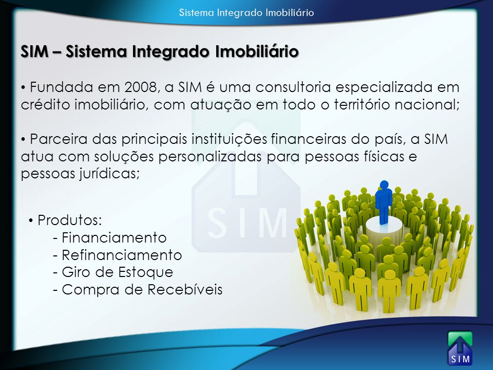 SIM – Sistema Integrado Imobiliário • Fundada em 2008, a SIM é uma consultoria especializada em crédito imobiliário, com atuação em todo o território