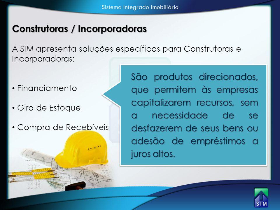 Construtoras / Incorporadoras A SIM apresenta soluções específicas para Construtoras e Incorporadoras: • Financiamento • Giro de Estoque • Compra de R