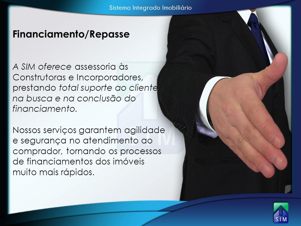 Financiamento/Repasse A SIM oferece assessoria às Construtoras e Incorporadores, prestando total suporte ao cliente na busca e na conclusão do financi