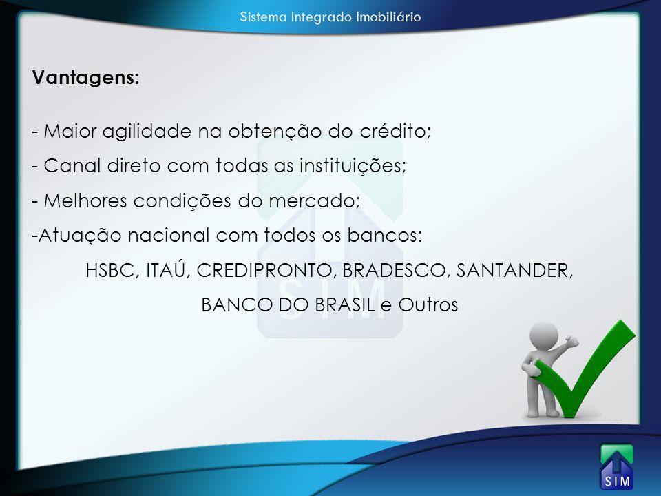 Vantagens: - Maior agilidade na obtenção do crédito; - Canal direto com todas as instituições; - Melhores condições do mercado; -Atuação nacional com