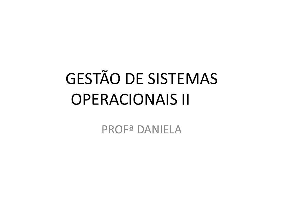 GESTÃO DE SISTEMAS OPERACIONAIS II PROFª DANIELA