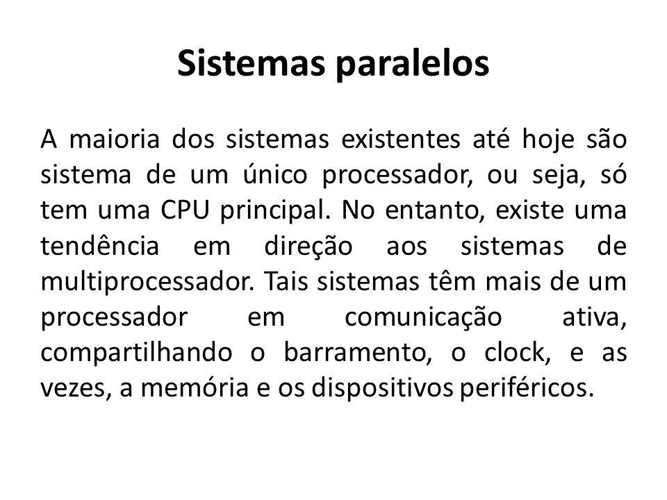 Sistemas paralelos A maioria dos sistemas existentes até hoje são sistema de um único processador, ou seja, só tem uma CPU principal.