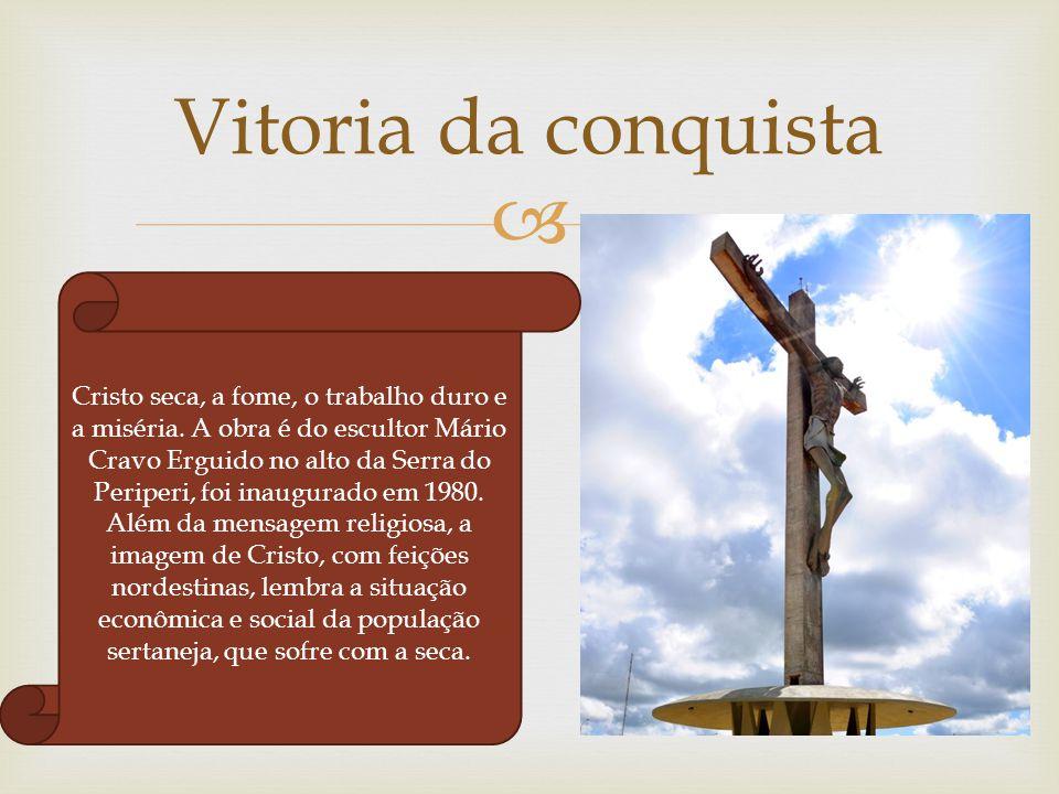  a. Vitoria da conquista Cristo seca, a fome, o trabalho duro e a miséria. A obra é do escultor Mário Cravo Erguido no alto da Serra do Periperi, foi