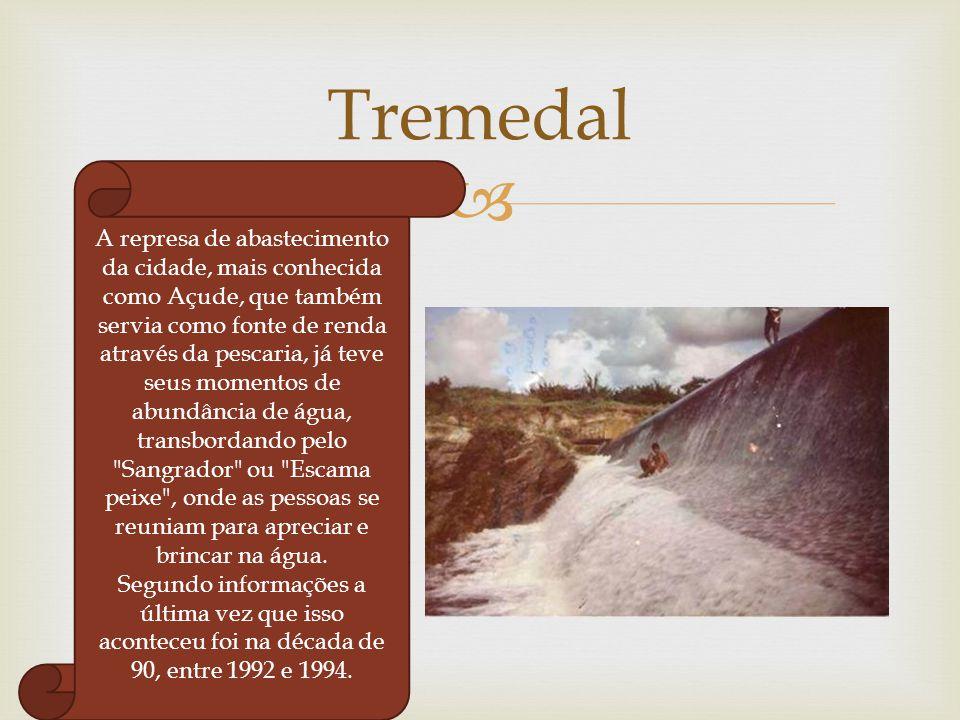  Tremedal A represa de abastecimento da cidade, mais conhecida como Açude, que também servia como fonte de renda através da pescaria, já teve seus mo