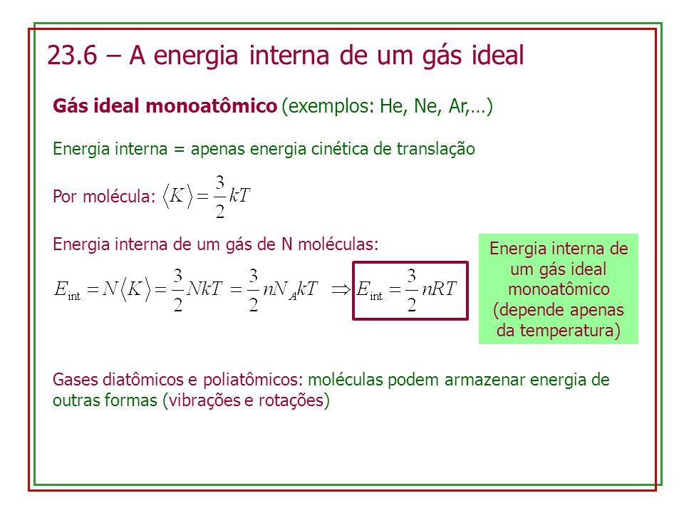 23.6 – A energia interna de um gás ideal Gás ideal monoatômico (exemplos: He, Ne, Ar,…) Energia interna = apenas energia cinética de translação Por mo