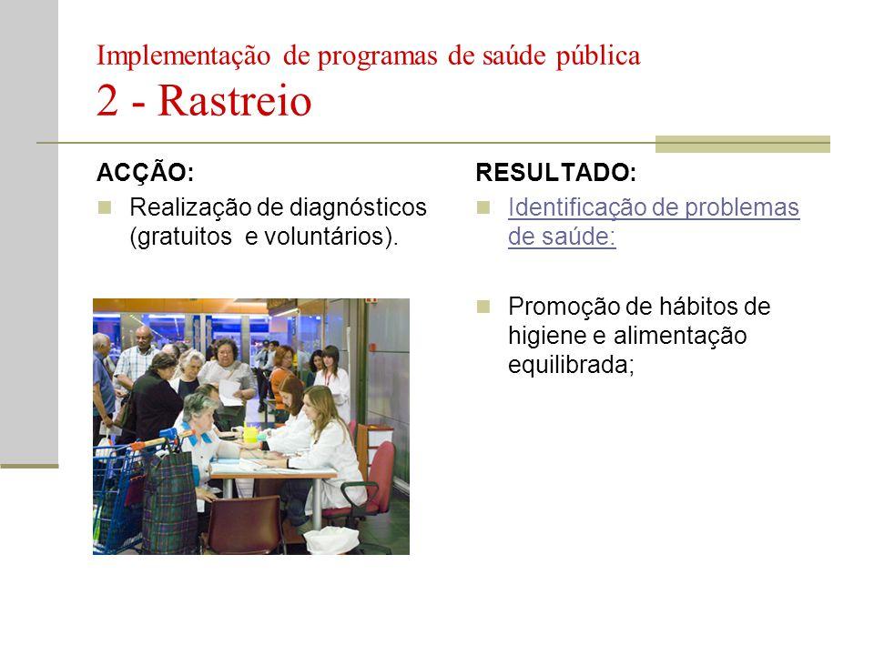 Implementação de programas de saúde pública 2 - Rastreio  Têm como objectivo diagnosticar doenças numa fase precoce da sua evolução..