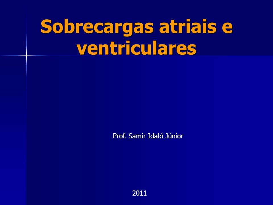 Sobrecargas atriais e ventriculares Prof. Samir Idaló Júnior 2011