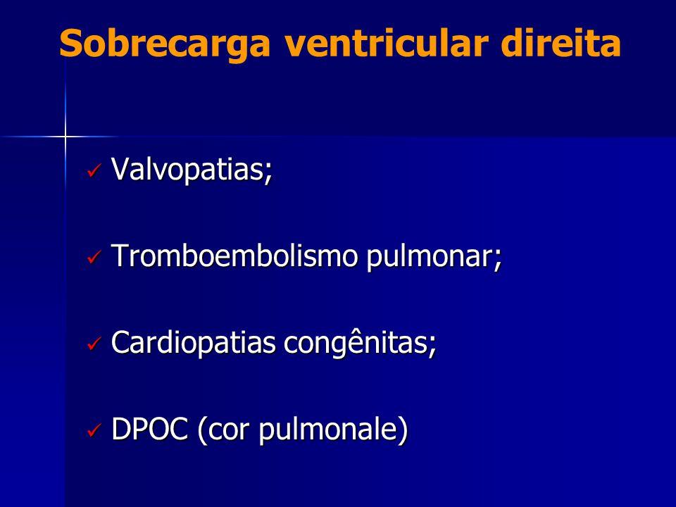 Sobrecarga ventricular direita  Valvopatias;  Tromboembolismo pulmonar;  Cardiopatias congênitas;  DPOC (cor pulmonale)