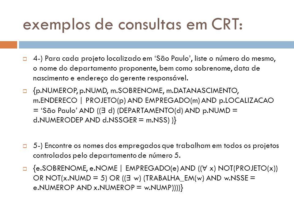 exemplos de consultas em CRT:  4-) Para cada projeto localizado em 'São Paulo', liste o número do mesmo, o nome do departamento proponente, bem como
