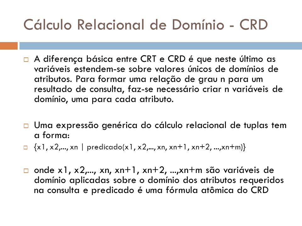 Cálculo Relacional de Domínio - CRD  A diferença básica entre CRT e CRD é que neste último as variáveis estendem-se sobre valores únicos de domínios