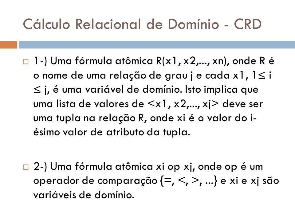 Cálculo Relacional de Domínio - CRD  1-) Uma fórmula atômica R(x1, x2,..., xn), onde R é o nome de uma relação de grau j e cada x1, 1≤ i ≤ j, é uma v