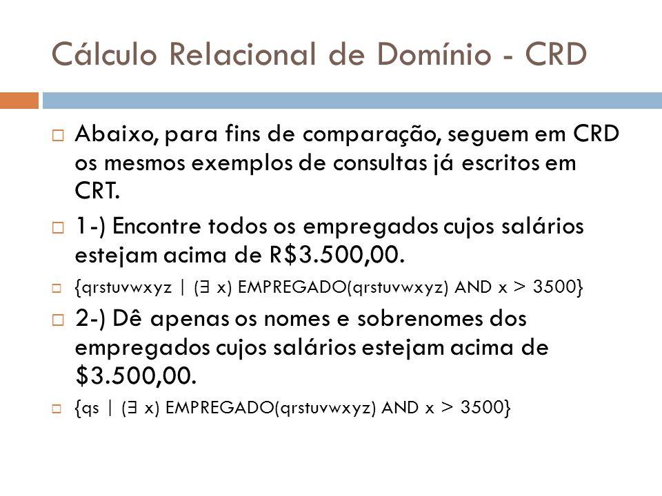 Cálculo Relacional de Domínio - CRD  Abaixo, para fins de comparação, seguem em CRD os mesmos exemplos de consultas já escritos em CRT.  1-) Encontr