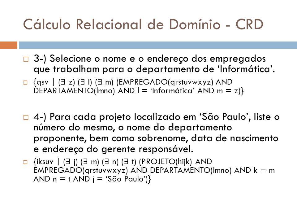 Cálculo Relacional de Domínio - CRD  3-) Selecione o nome e o endereço dos empregados que trabalham para o departamento de 'Informática'.  {qsv | (