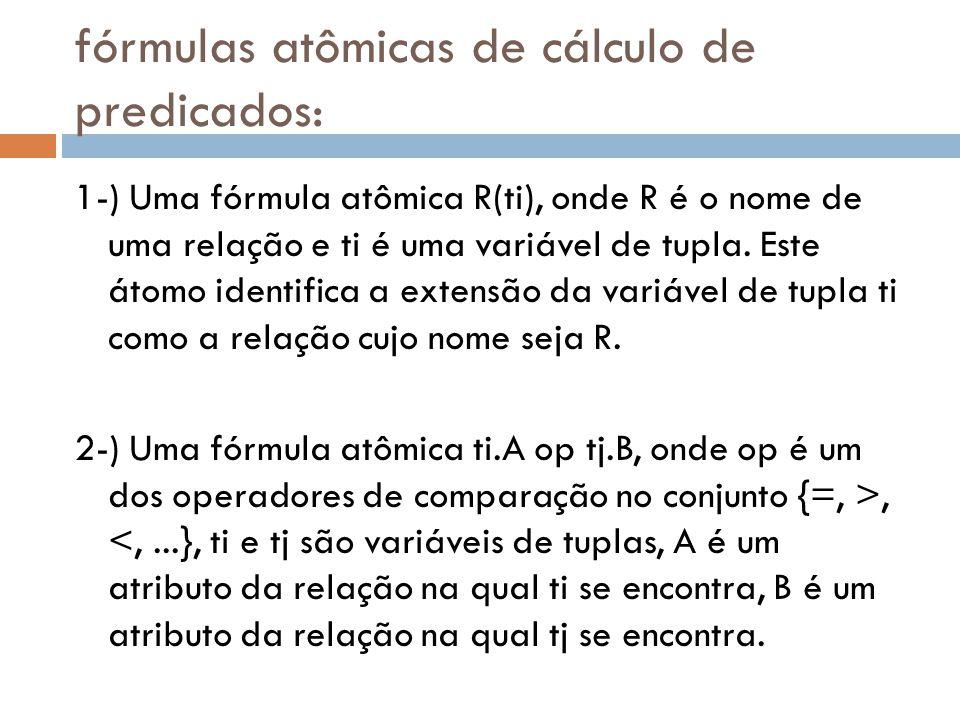 Cálculo Relacional de Domínio - CRD  3-) Uma fórmula atômica xi op c ou c xj, onde op é um operador de comparação {=,,...} e xi e xj são variáveis de domínio e c é um valor constante qualquer.
