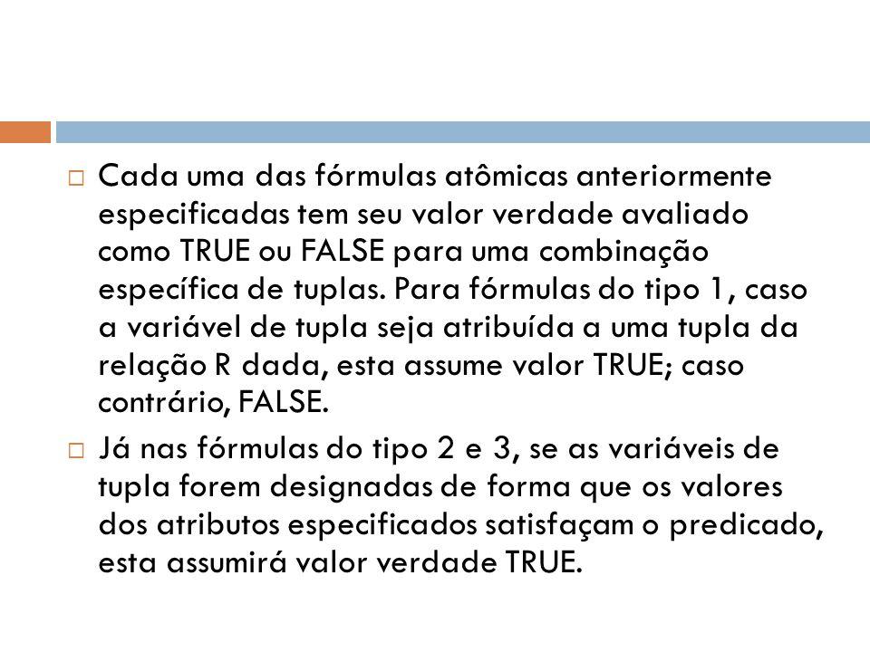  Cada uma das fórmulas atômicas anteriormente especificadas tem seu valor verdade avaliado como TRUE ou FALSE para uma combinação específica de tupla