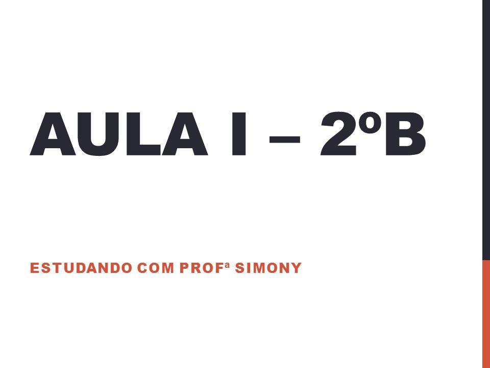 AULA I – 2ºB ESTUDANDO COM PROFª SIMONY