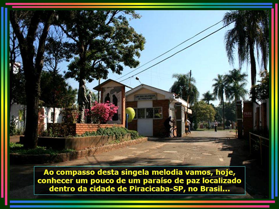 Ao compasso desta singela melodia vamos, hoje, conhecer um pouco de um paraíso de paz localizado dentro da cidade de Piracicaba-SP, no Brasil...