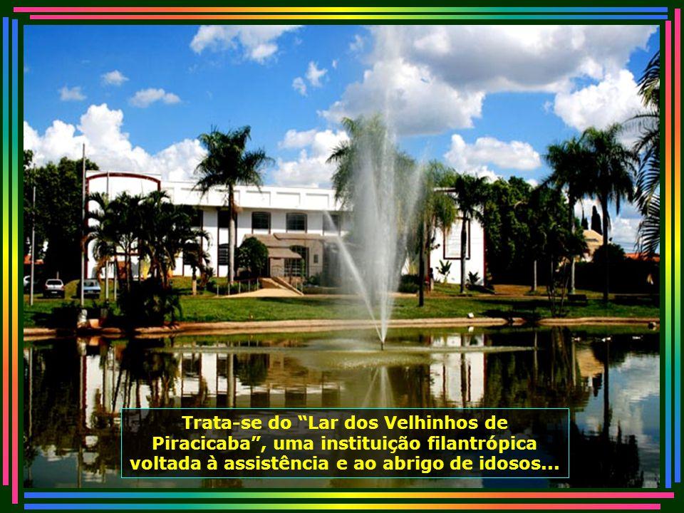 Trata-se do Lar dos Velhinhos de Piracicaba , uma instituição filantrópica voltada à assistência e ao abrigo de idosos...
