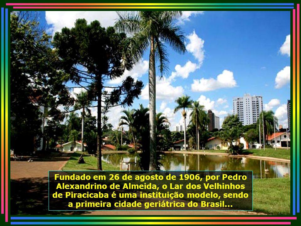 Fundado em 26 de agosto de 1906, por Pedro Alexandrino de Almeida, o Lar dos Velhinhos de Piracicaba é uma instituição modelo, sendo a primeira cidade geriátrica do Brasil...