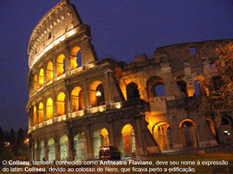 O Coliseu, também conhecido como Anfiteatro Flaviano, deve seu nome à expressão do latim Coliseu, devido ao colosso de Nero, que ficava perto a edific