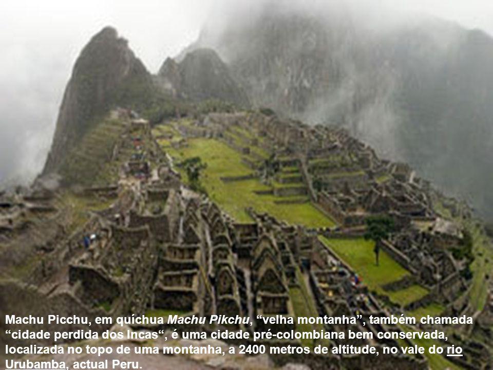 """Machu Picchu, em quíchua Machu Pikchu, """"velha montanha"""", também chamada """"cidade perdida dos Incas"""", é uma cidade pré-colombiana bem conservada, locali"""