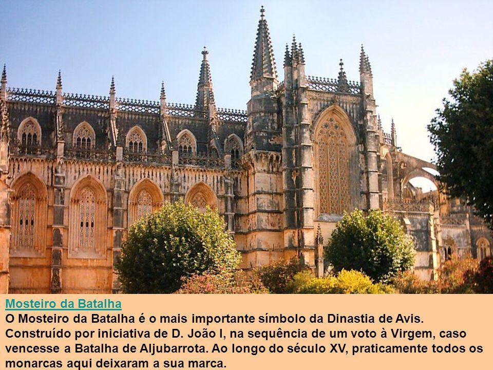 Mosteiro da Batalha O Mosteiro da Batalha é o mais importante símbolo da Dinastia de Avis. Construído por iniciativa de D. João I, na sequência de um