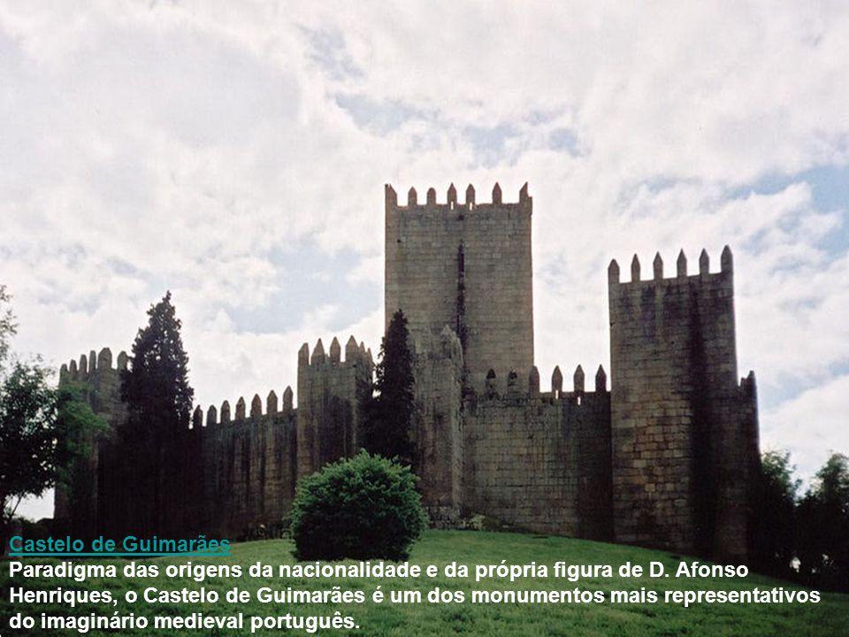 Castelo de Guimarães Paradigma das origens da nacionalidade e da própria figura de D. Afonso Henriques, o Castelo de Guimarães é um dos monumentos mai
