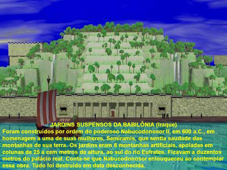 JARDINS SUSPENSOS DA BABILÔNIA (Iraque) Foram construídos por ordem do poderoso Nabucodonosor II, em 600 a.C., em homenagem a uma de suas mulheres, Semíramis, que sentia saudade das montanhas de sua terra.